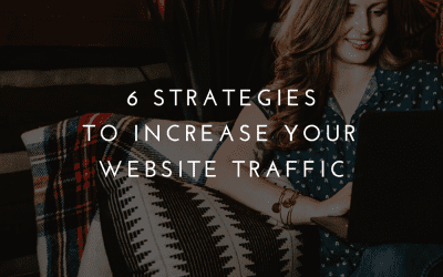 6 Strategies To Increase Your Website Traffic