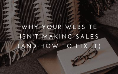 Why Your Website Isn't Making Sales (and how to fix it)