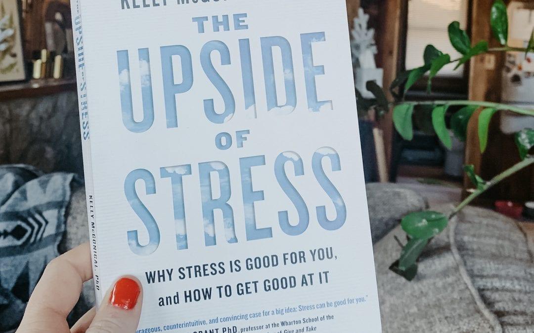 The Upside of Stress: Takeaways