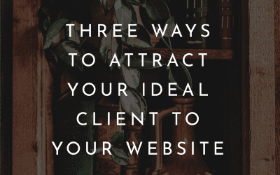 3 Ways To Attract Your Ideal Client To Your Website